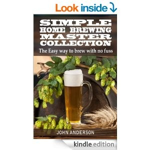 Simple Home Brewing Master Collection (John Anderson's Book 5) [Kindle Edition]