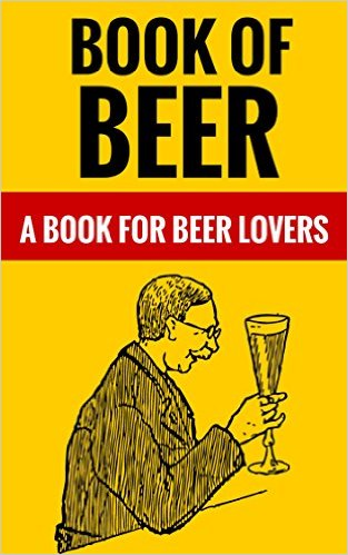 Book Of Beer - A Book For Beer Lovers Kindle Edition