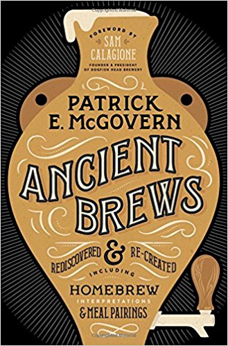 Ancient Brews: Rediscovered and Re-created