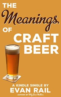 The Meanings of Craft Beer (Kindle Single) Kindle Edition