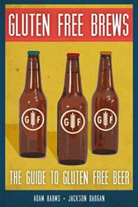 Gluten-Free Brews: The Guide to Gluten-Free Beer Kindle Edition