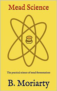 Mead Science: The practical science of mead fermentations Kindle Edition