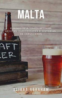 MALTA: El mundo de la cerveza artesanal: Recetas, curiosidades e historias de cerveceros (Spanish Edition) [Print Replica] Kindle Edition