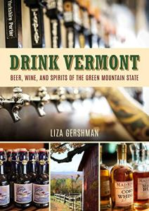 Drink Vermont: Beer, Wine, and Spirits of the Green Mountain State Kindle Edition