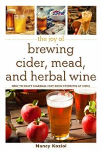 The Joy of Brewing Cider, Mead, and Herbal Wine: How to Craft Seasonal Fast-Brew Favorites at Home Kindle Edition