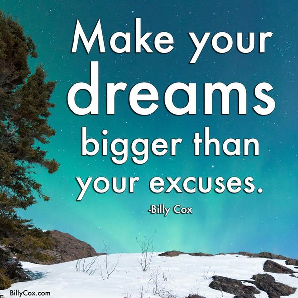 Make your dreams bigger than your excuses