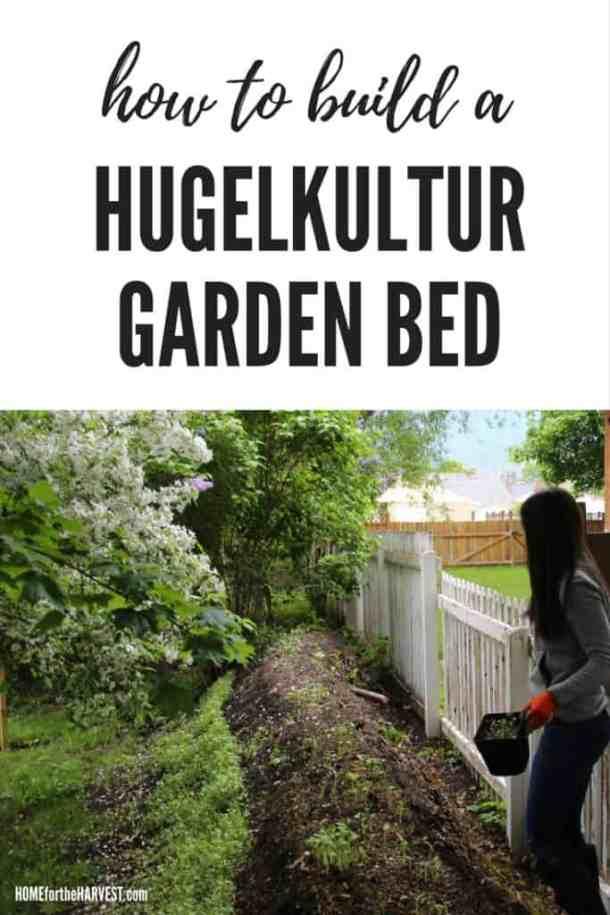 How to Build a Hugelkultur Garden Bed - DIY Tutorial   Home for the Harvest