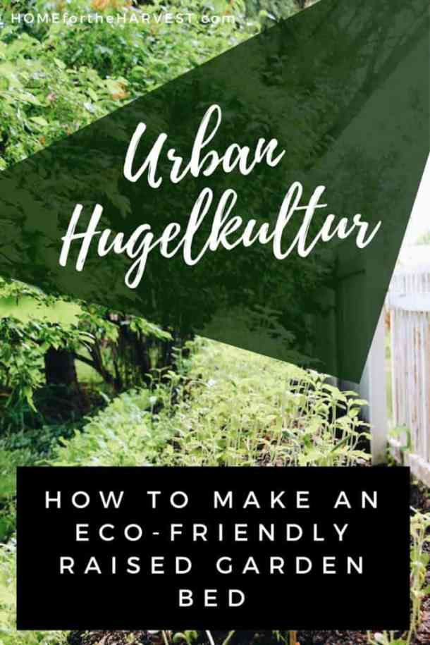 Urban Hugelkultur - How to Make an Eco-Friendly Raised Garden Bed   Home for the Harvest