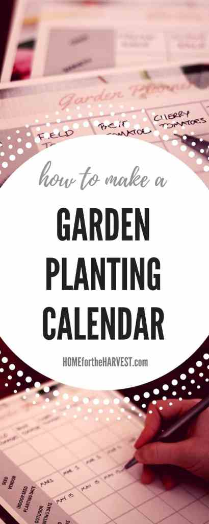 How to Make a Garden Planting Calendar | Home for the Harvest