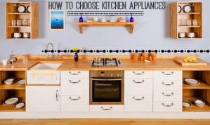 How to choose which appliances to buy for your kitchen