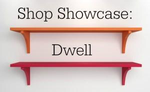 Home Gems Shop Showcase series focusing on Dwell