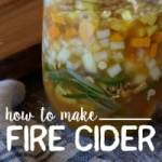 How to Make Fire Cider (Recipe + How to Use)-Homestead Blog Hop #39