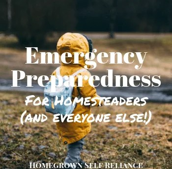 Emergency Preparedness for Homesteaders (and Everyone!)