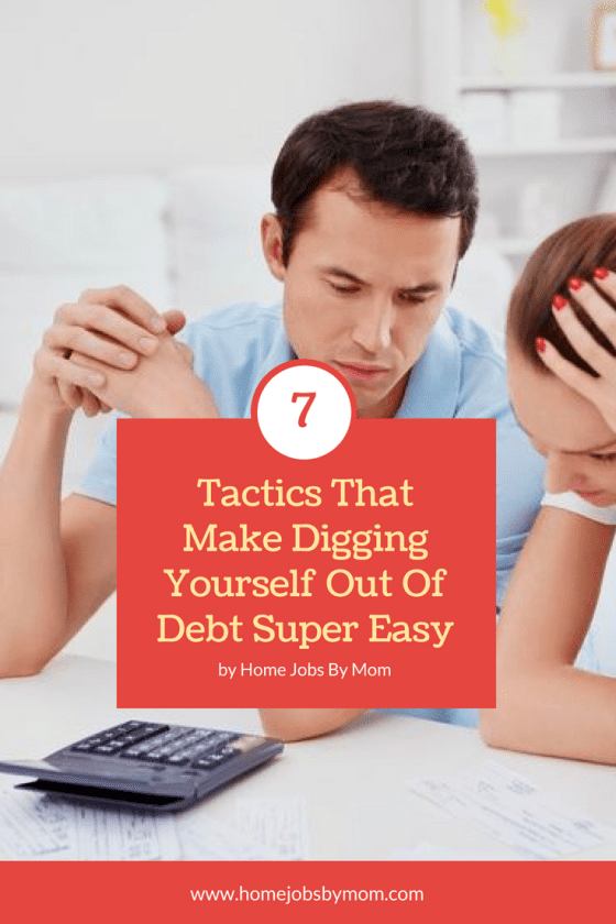 7 Tactics That Make Digging Yourself Out Of Debt Super Easy