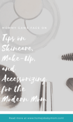 Mommy Game Face On: Tips on Skincare, Make-Up, and Accessorizing for the Millennial Mom