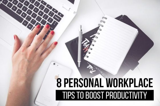 8 Personal Workplace Tips to Boost Productivity