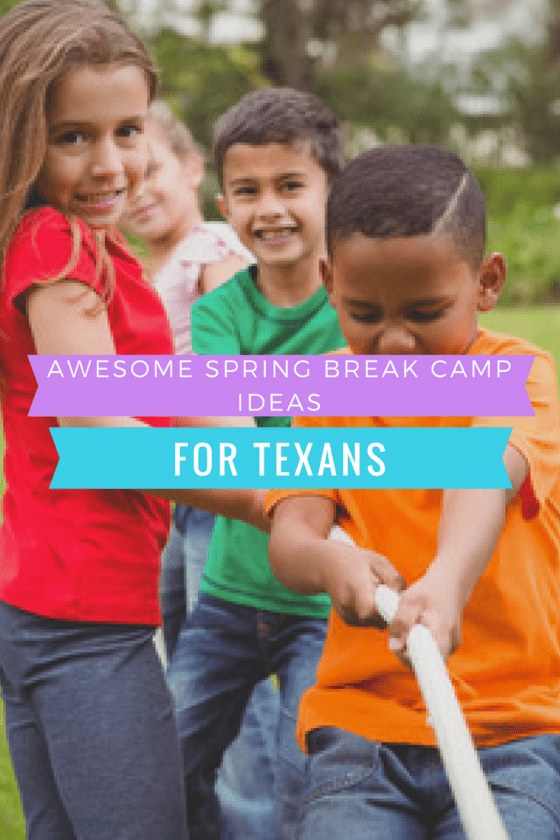 Awesome Spring Break Camp Ideas For Texans
