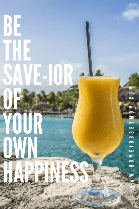 Be The SAVE-ior Of Your Own Happiness