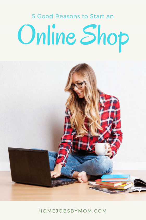5 Good Reasons To Start An Online Store