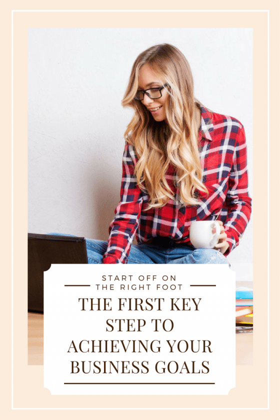 The First Key Step To Achieving Your Business Goals