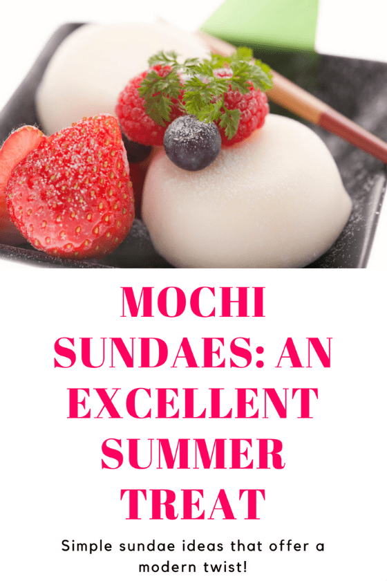 Mochi Sundaes: An Excellent Summer Treat!