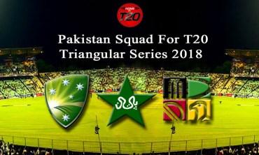 Pakistan Squad For T20 Triangular Series 2018 Announced
