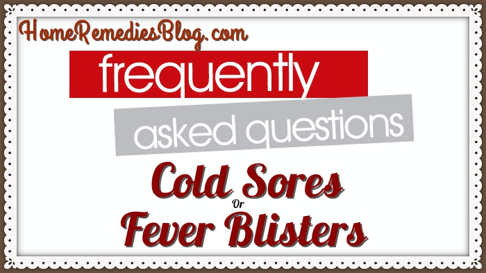 Cold Sores Frequently Asked Question