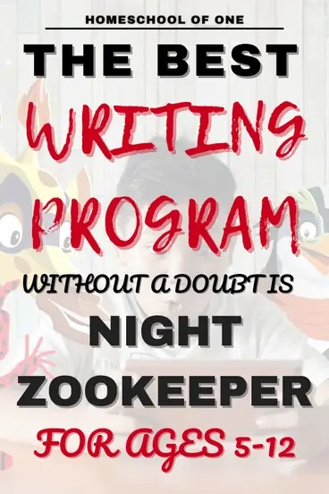 The best writing program is Night Zookeeper for ages 5-12 fun in your homeschool