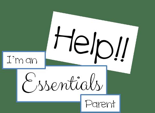 HELP I'm an Essentials Parent!
