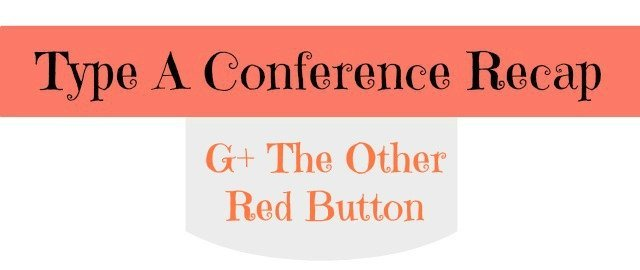 Google Plus The Other Red Button from Type A Con