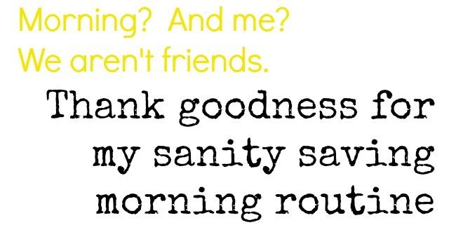 Morning routine saves sanity for us non-morning people