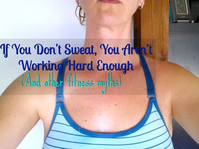 Fitness myths: If you don't sweat, you aren't working hard enough