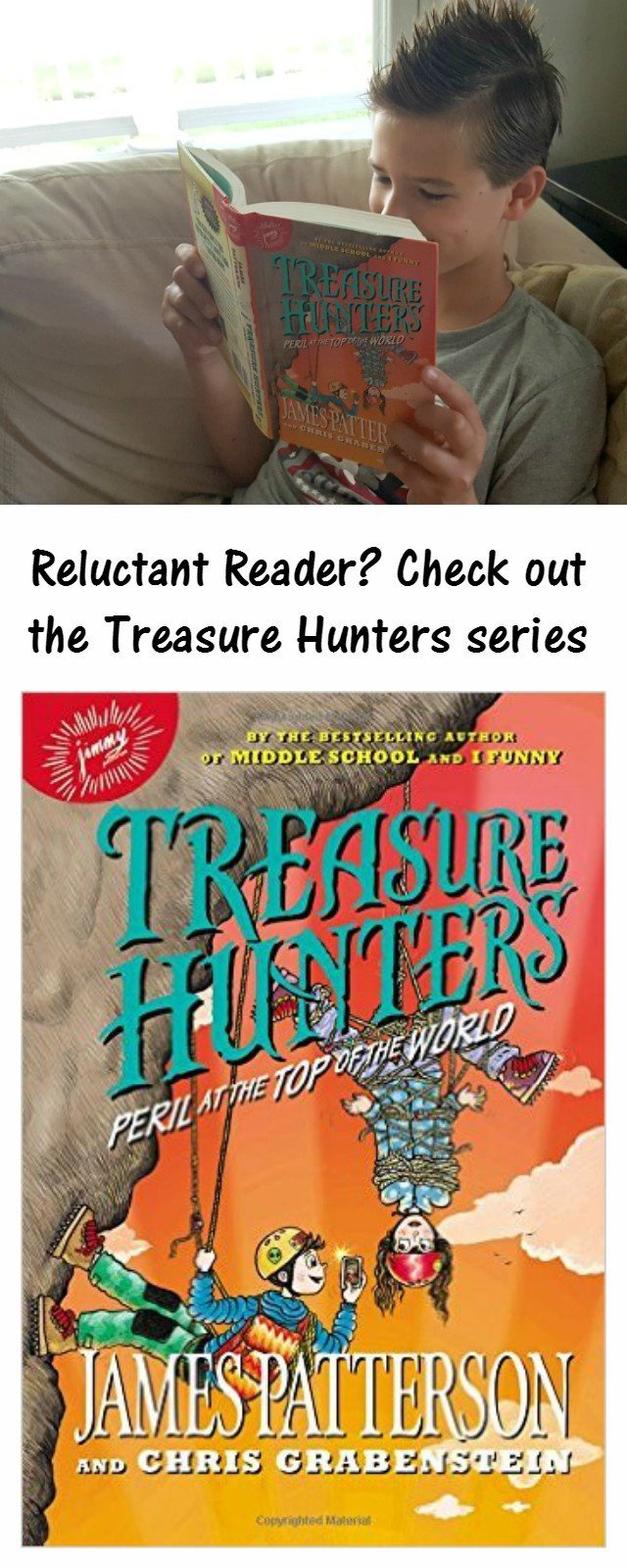 Have a reluctant reader? Check out the Treasure Hunters by James Patterson is a great series to engage your child. Aimed at grades 3-7, there is plenty of adventure and graphics on almost every page. See why my son and daughter both loved Treasure Hunters: Peril at the Top of the World.