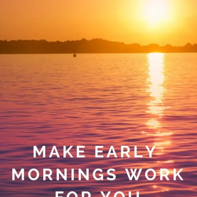 Make Early Mornings Work For You
