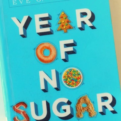 My Thoughts on Year of No Sugar