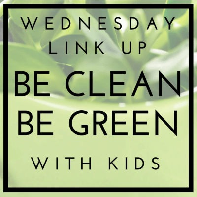 Be Clean Be Green Link Up #12