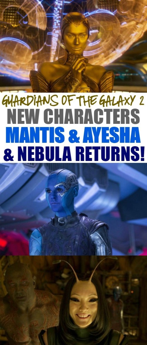 Guardians Of The Galaxy Vol 2 New Characters Mantis, Ayesha, & The Return of Nebula