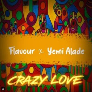"""MUSIC: Flavour – """"Crazy Love"""" ft. Yemi Alade"""