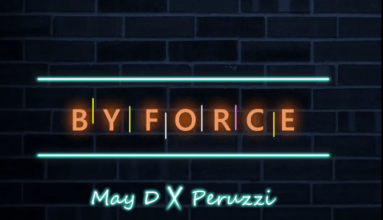 """Photo of MUSIC: May D – """"By Force"""" ft. Peruzzi"""