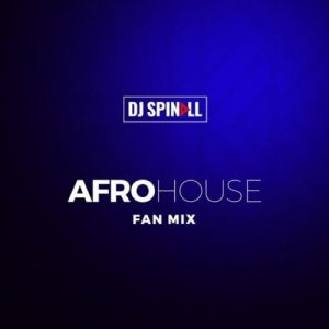 "DJ Spinall – ""Afro House Fan Mix"""