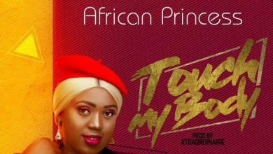 Photo of African Princess – Touch My Body (Prod By Xtraordinaire)
