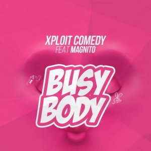 DOWNLOAD: Xploit Comedy Ft. Magnito – Busy Body