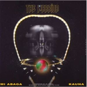 DOWNLOAD: The Warrior by M.I Abaga ft Kauna