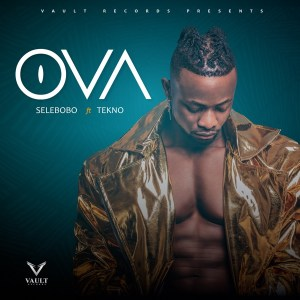 DOWNLOAD: Selebobo ft. Tekno – Ova