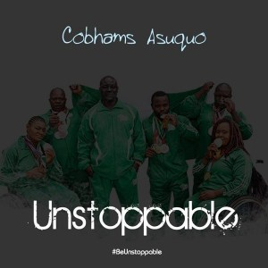 DOWNLOAD MP3: Cobhams Asuquo – Unstoppable