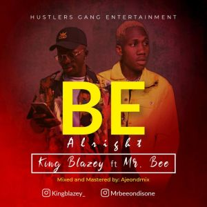 DOWNLOAD MP3: King Blazey Ft. Mr Bee – Be Alright