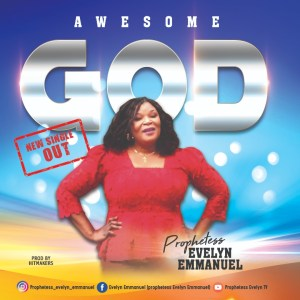 Prophetess Evelyn Emmanuel - Awesome God