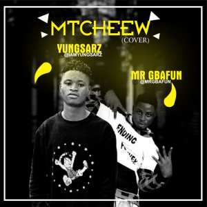 MP3: Yungsarz ft Mr Gbafun - Mtcheew