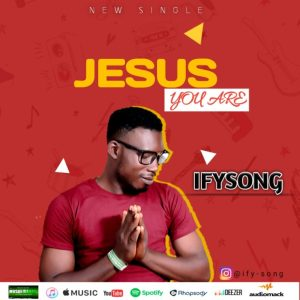 MP3: Ifysong – Jesus you are