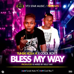 MP3: Tunski Kola VI ft Cool Boy T - Bless my Way